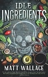 Idle Ingredients | Wallace, Matt | First Edition Trade Paper Book