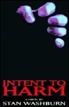 Intent to Harm | Washburn, Stan | First Edition Book