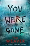 You Were Gone | Weaver, Tim | Signed First Edition UK Book