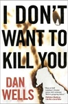 I Don't Want to Kill You | Wells, Dan | Signed First Edition Book