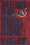 White, Robin A. - Flight From Winter's Shadow, The (Signed First Edition)