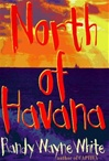 North of Havana | White, Randy Wayne | Signed First Edition Book