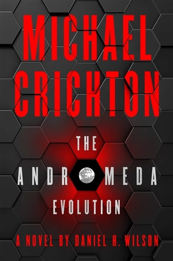 Michael Crichton's The Andromeda Evolution by Daniel H. Wilson