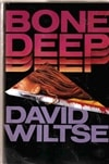 Bone Deep | Wiltse, David | Signed First Edition Book