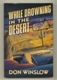 While Drowning in the Desert | Winslow, Don | Signed First Edition Book